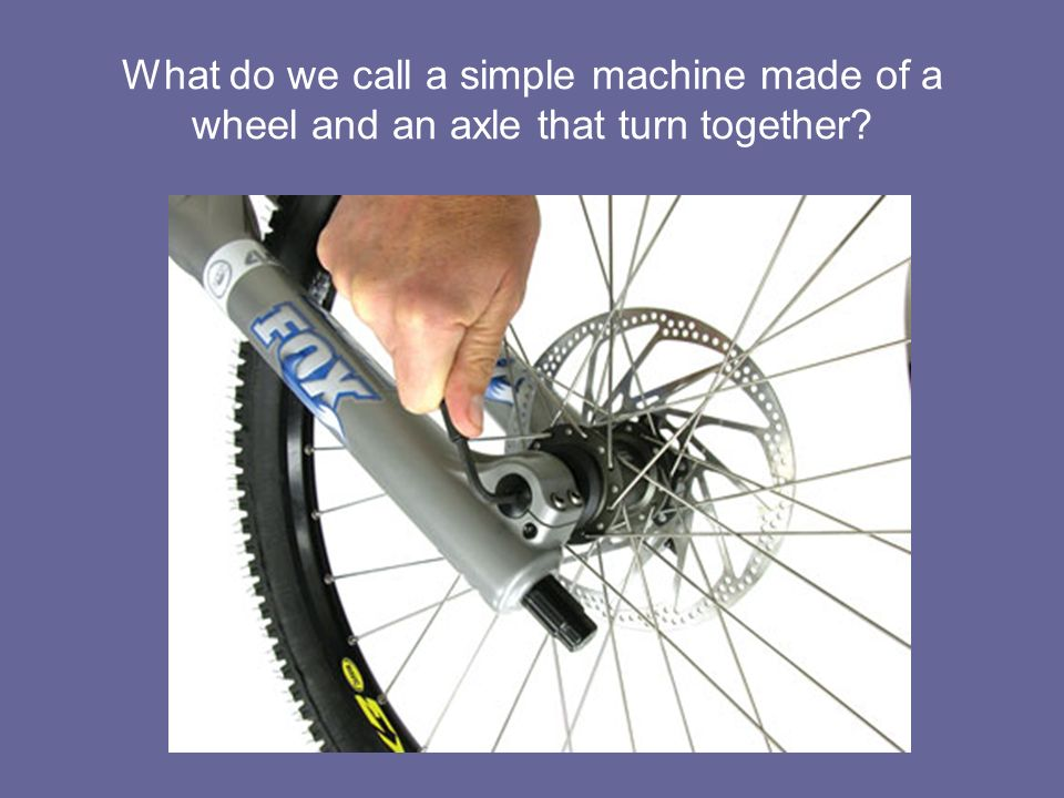 What do we call a simple machine made of a wheel and an axle that turn together?