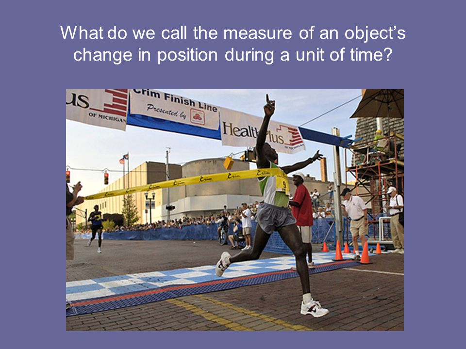 What do we call the measure of an objects change in position during a unit of time?