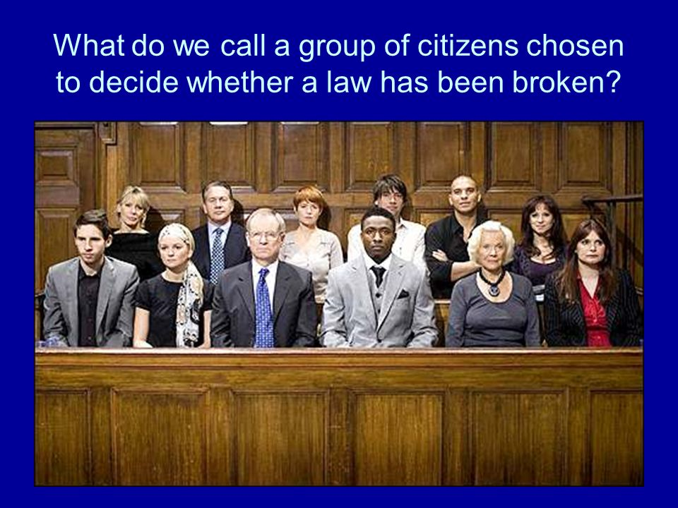 What do we call a group of citizens chosen to decide whether a law has been broken