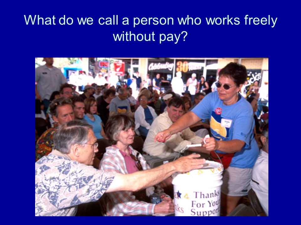 What do we call a person who works freely without pay