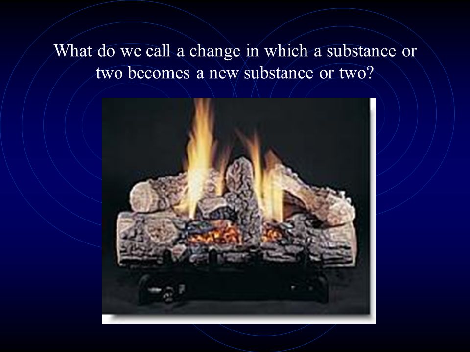 What do we call a change in which a substance or two becomes a new substance or two?