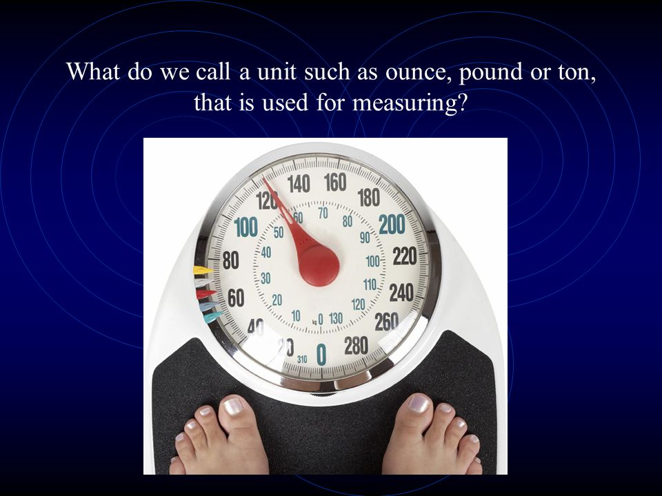 What do we call a unit such as ounce, pound or ton, that is used for measuring?