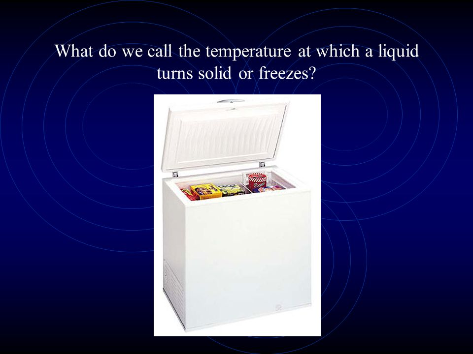What do we call the temperature at which a liquid turns solid or freezes?