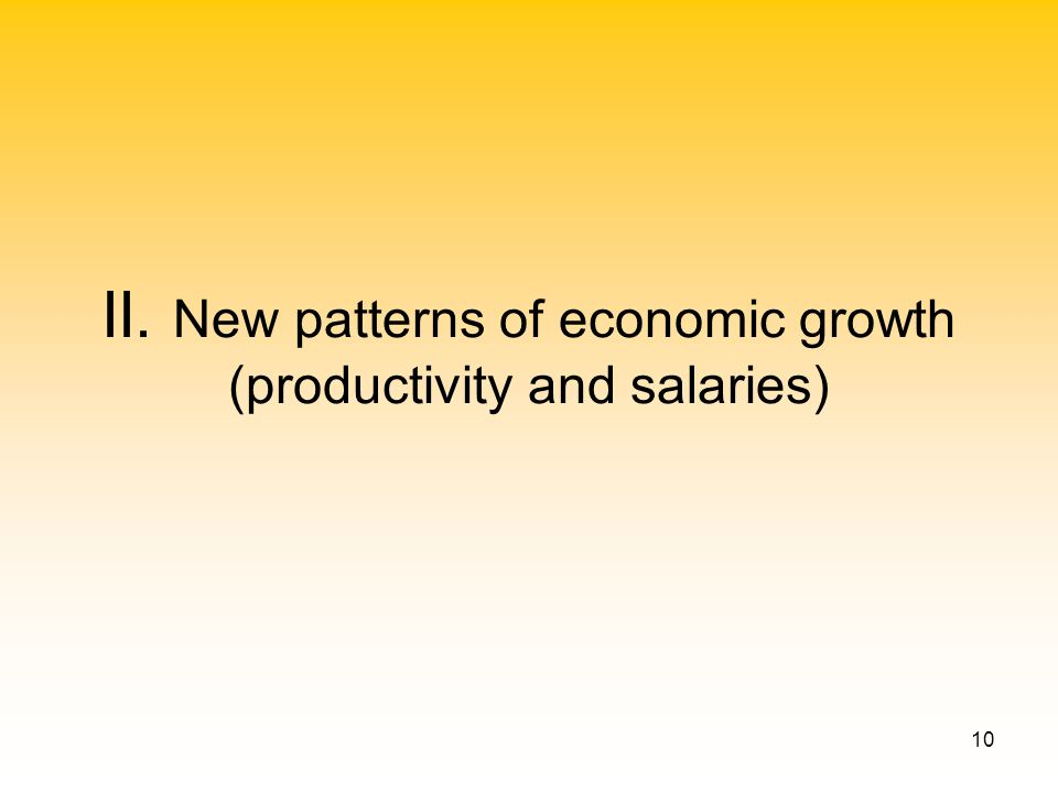 10 II. New patterns of economic growth (productivity and salaries)