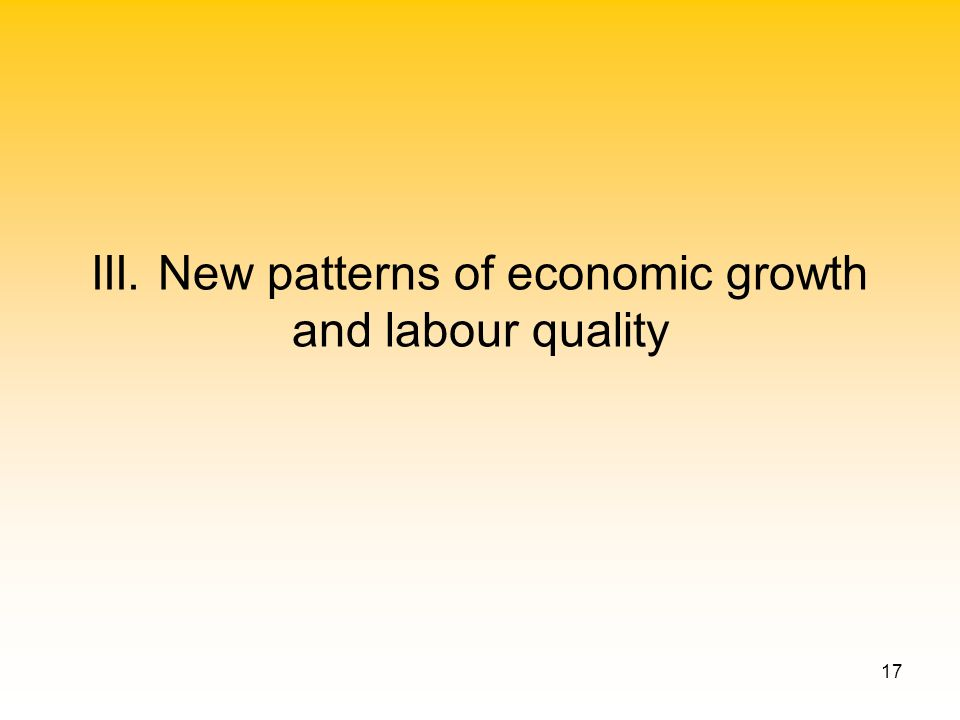 17 III. New patterns of economic growth and labour quality