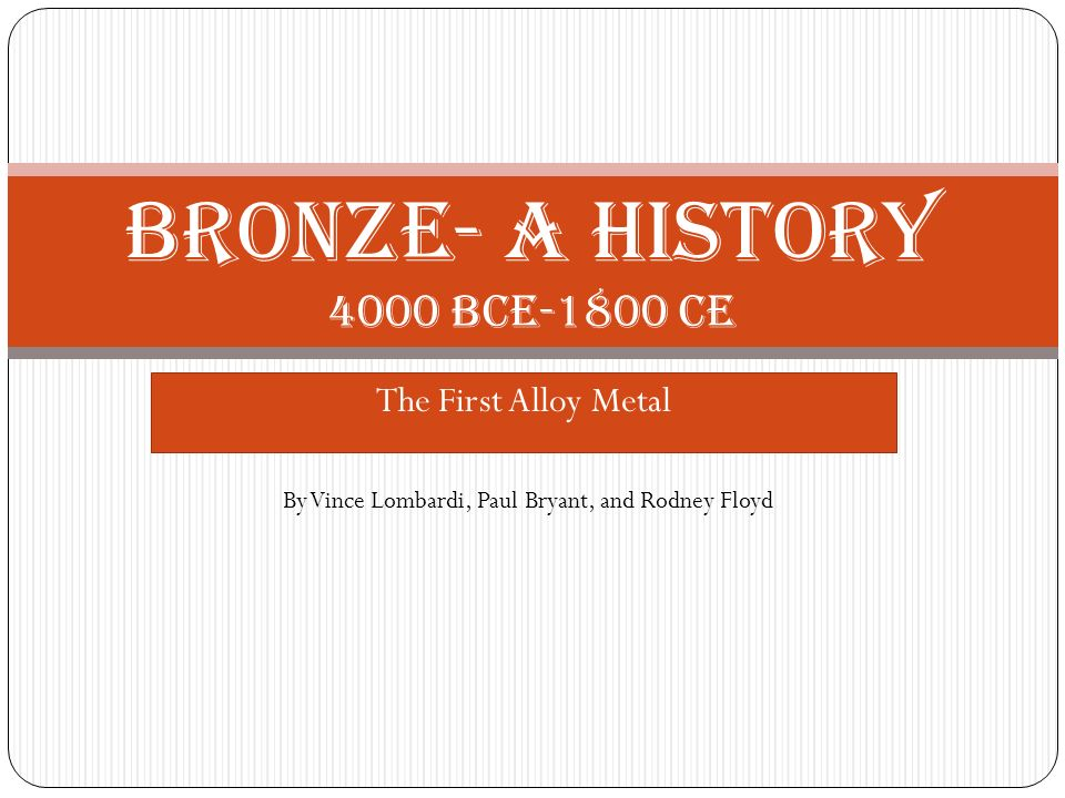 The First Alloy Metal Bronze- A history 4000 BCE-1800 CE By Vince Lombardi, Paul Bryant, and Rodney Floyd