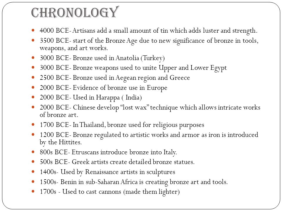 Chronology 4000 BCE- Artisans add a small amount of tin which adds luster and strength.