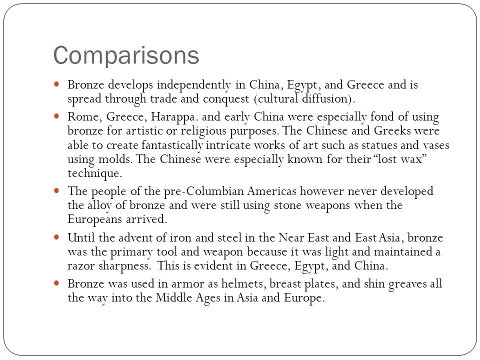 Comparisons Bronze develops independently in China, Egypt, and Greece and is spread through trade and conquest (cultural diffusion).