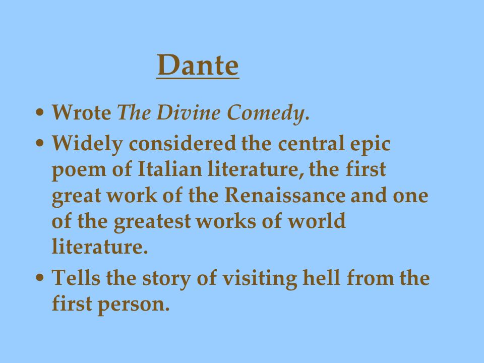 Dante Wrote The Divine Comedy. Widely considered the central epic poem of Italian literature, the first great work of the Renaissance and one of the g