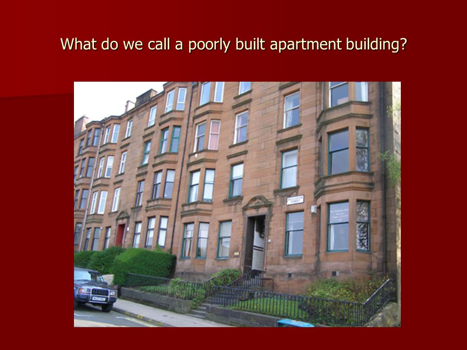 What do we call a poorly built apartment building?