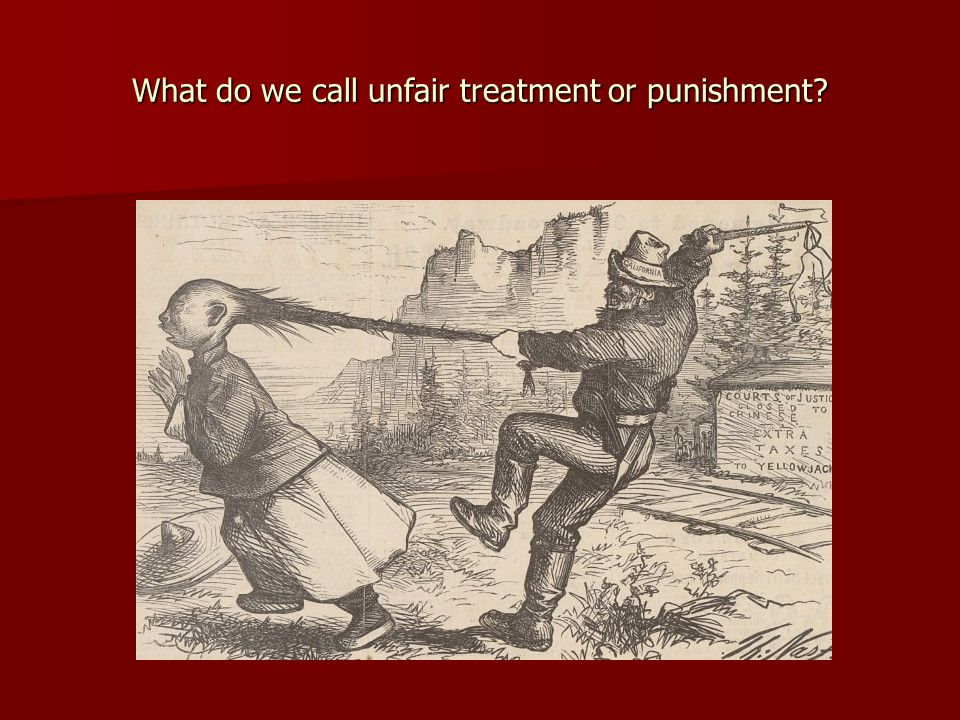 What do we call unfair treatment or punishment?