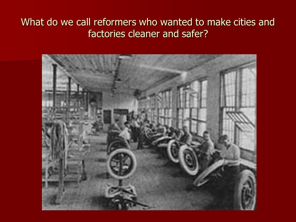 What do we call reformers who wanted to make cities and factories cleaner and safer?