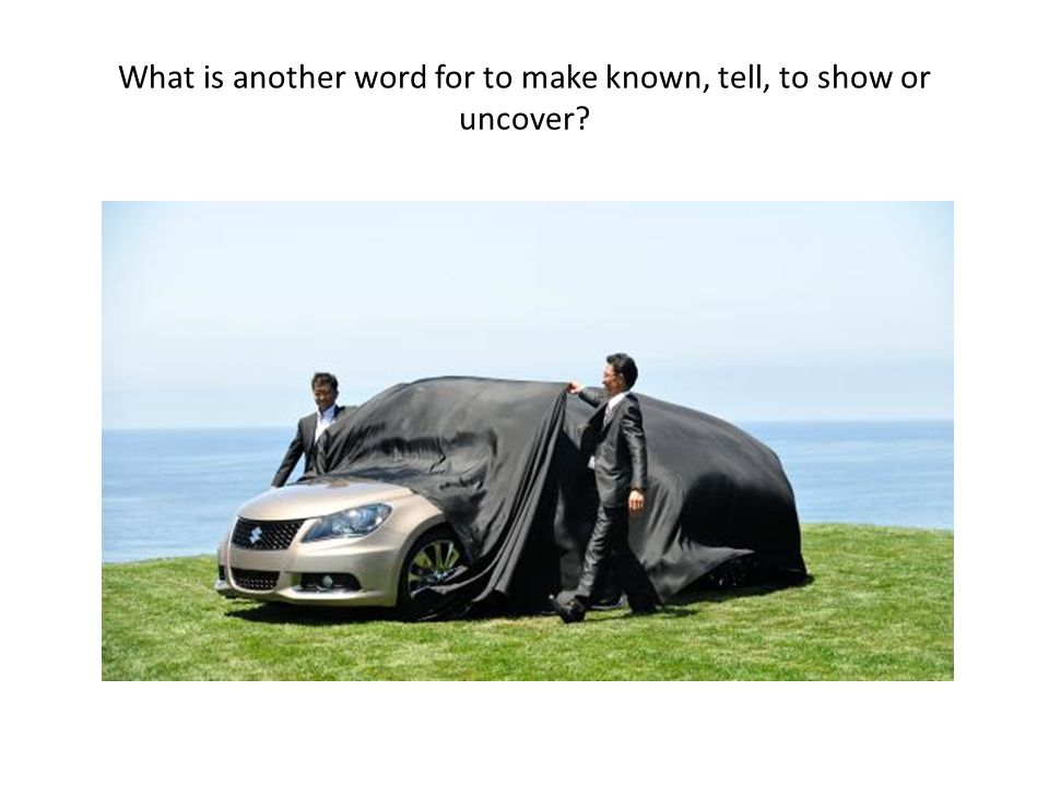 What is another word for to make known, tell, to show or uncover?