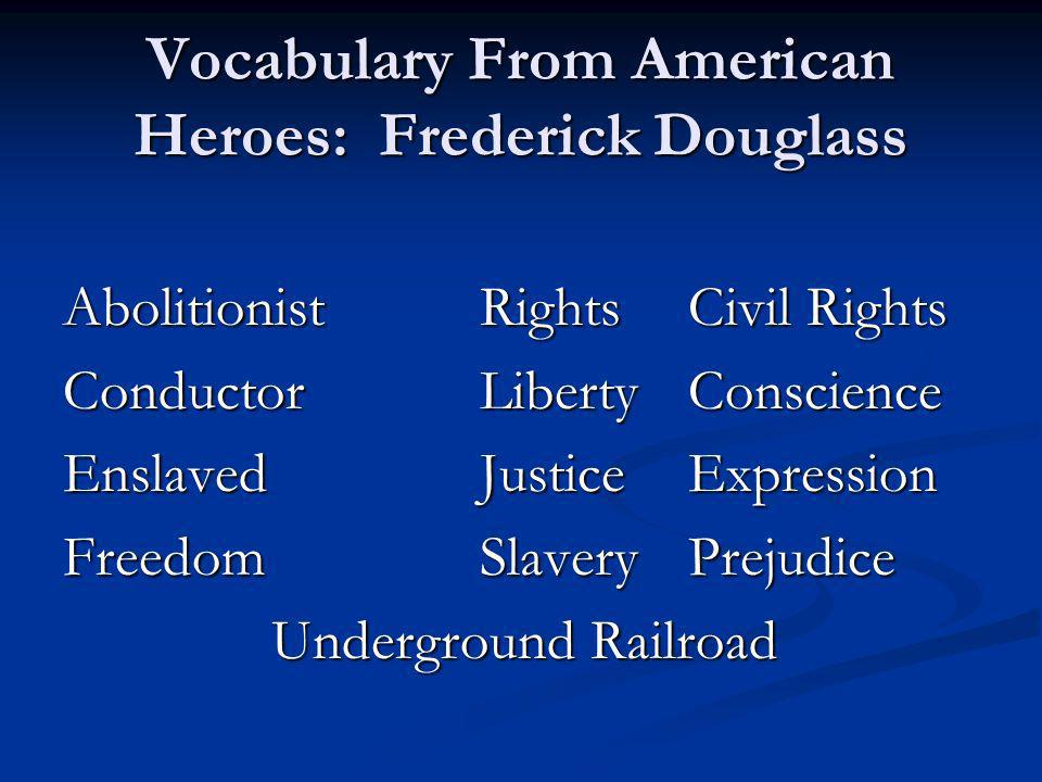 Vocabulary From American Heroes: Frederick Douglass AbolitionistRightsCivil Rights ConductorLibertyConscience EnslavedJusticeExpression FreedomSlaveryPrejudice Underground Railroad