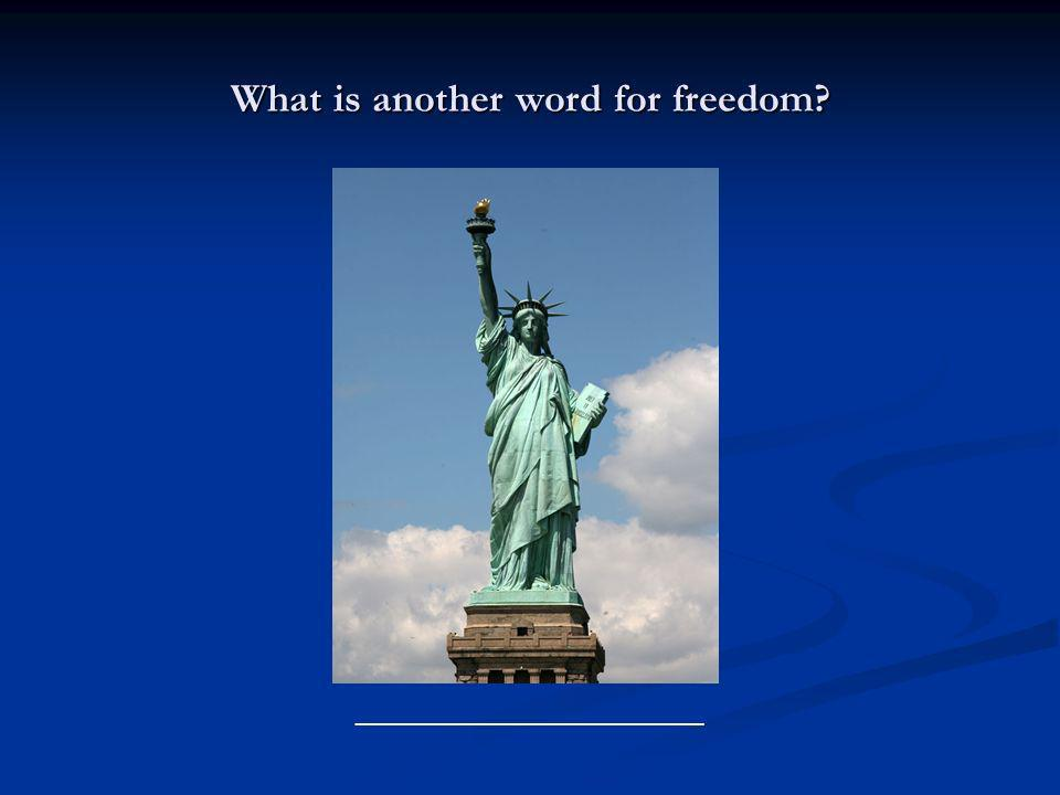 What is another word for freedom? ________________________