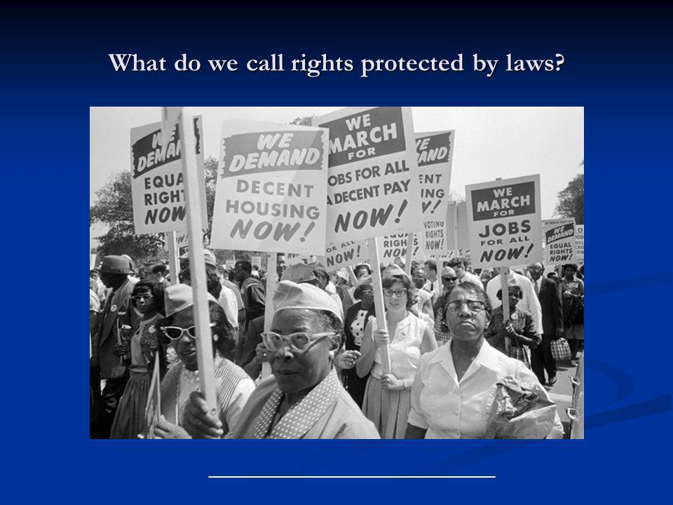 What do we call rights protected by laws? _______________________________