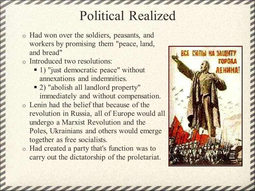 Political Realized o Had won over the soldiers, peasants, and workers by promising them