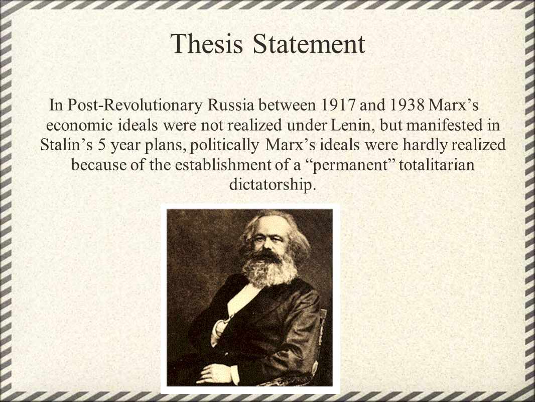 Thesis Statement In Post-Revolutionary Russia between 1917 and 1938 Marxs economic ideals were not realized under Lenin, but manifested in Stalins 5 y