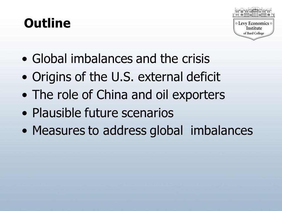 Global imbalances and the crisis Origins of the U.S. external deficit The role of China and oil exporters Plausible future scenarios Measures to addre