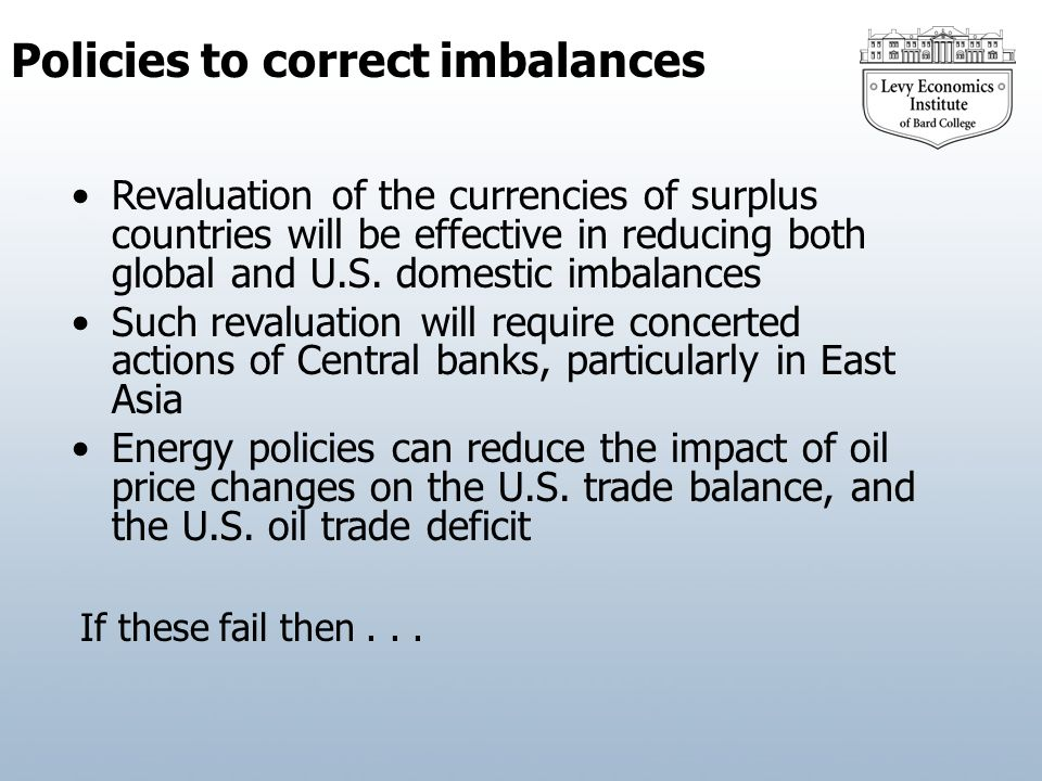 Policies to correct imbalances Revaluation of the currencies of surplus countries will be effective in reducing both global and U.S. domestic imbalanc