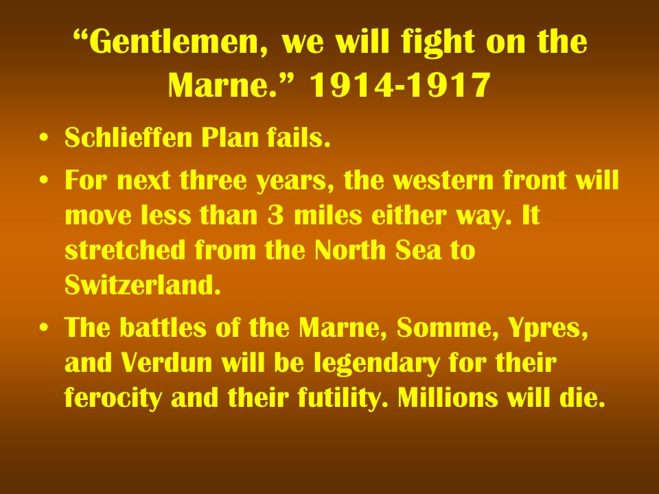 Gentlemen, we will fight on the Marne Schlieffen Plan fails.