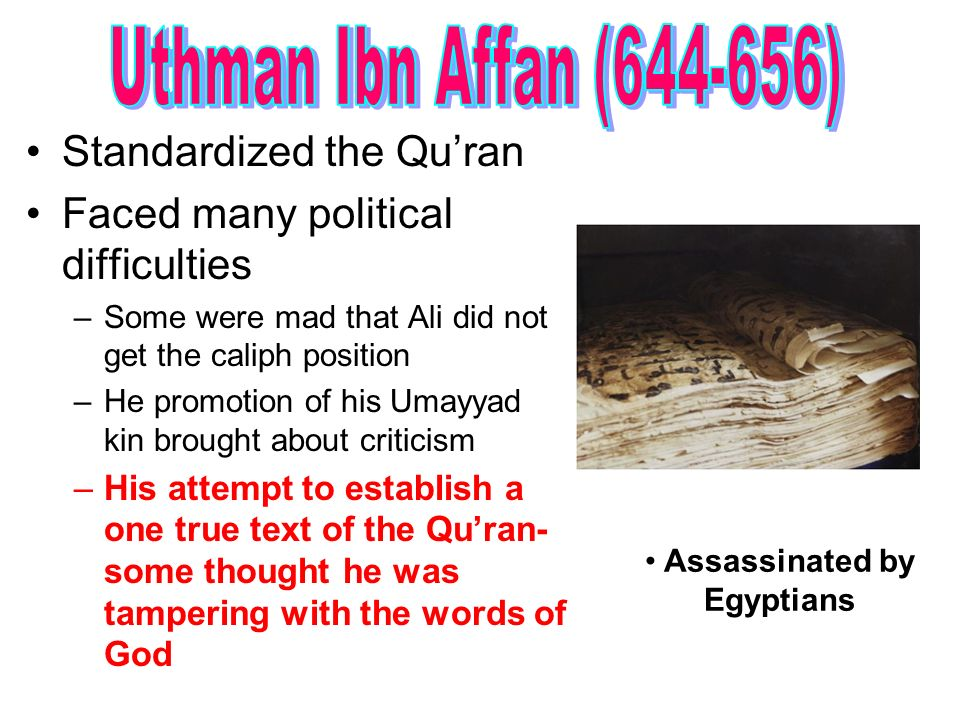 Standardized the Quran Faced many political difficulties –Some were mad that Ali did not get the caliph position –He promotion of his Umayyad kin brou