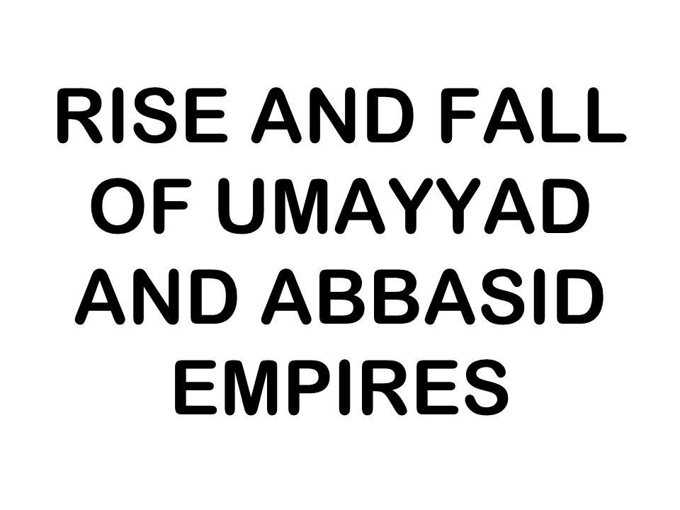RISE AND FALL OF UMAYYAD AND ABBASID EMPIRES