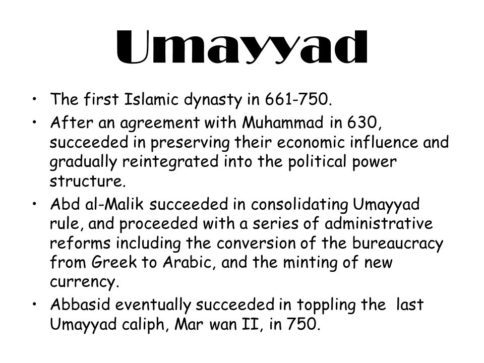Umayyad The first Islamic dynasty in 661-750. After an agreement with Muhammad in 630, succeeded in preserving their economic influence and gradually