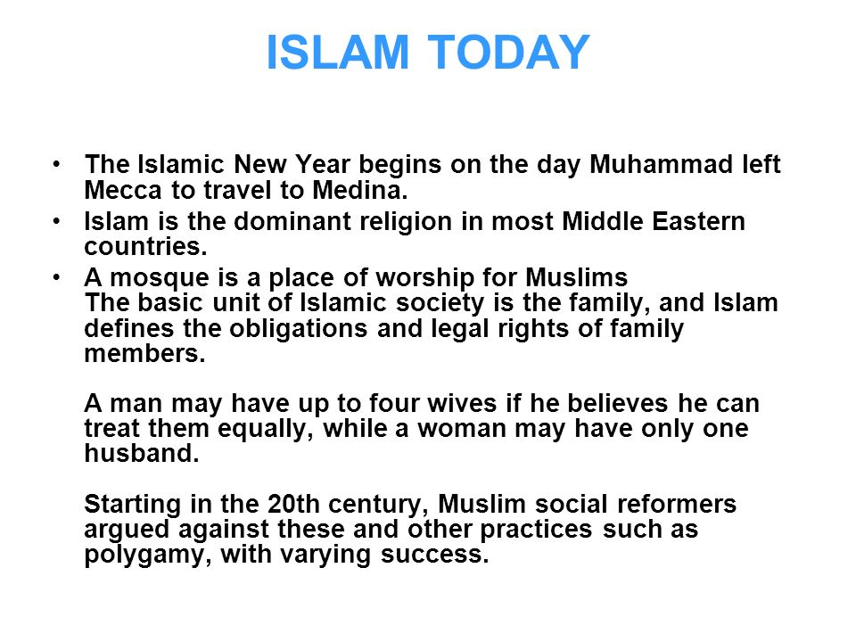 ISLAM TODAY The Islamic New Year begins on the day Muhammad left Mecca to travel to Medina. Islam is the dominant religion in most Middle Eastern coun