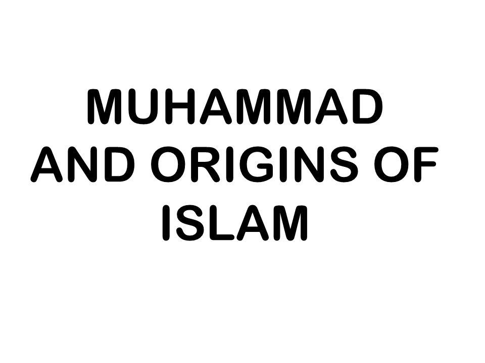 MUHAMMAD AND ORIGINS OF ISLAM