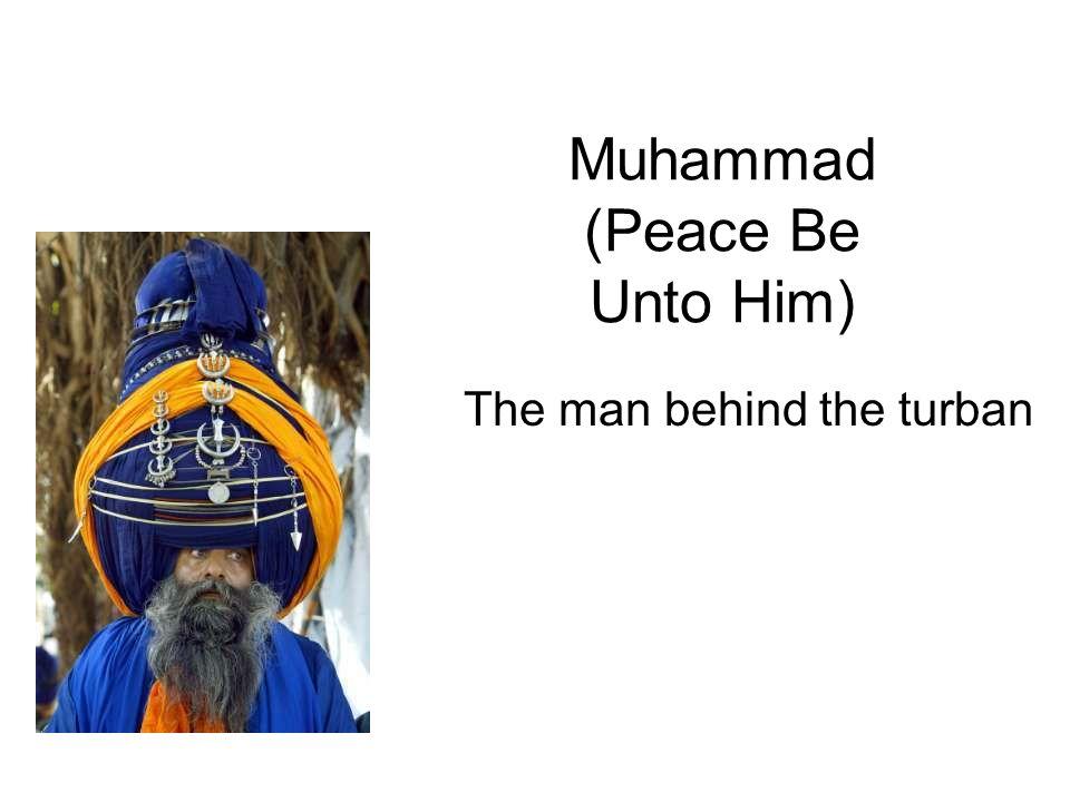 Muhammad (Peace Be Unto Him) The man behind the turban