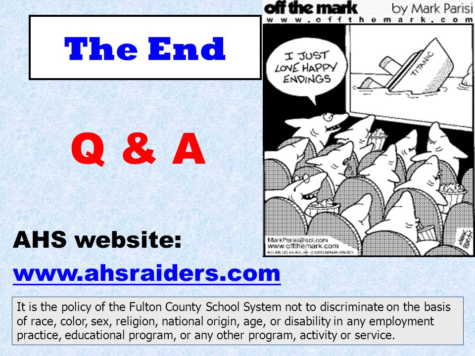 The End Q & A AHS website: www.ahsraiders.com It is the policy of the Fulton County School System not to discriminate on the basis of race, color, sex