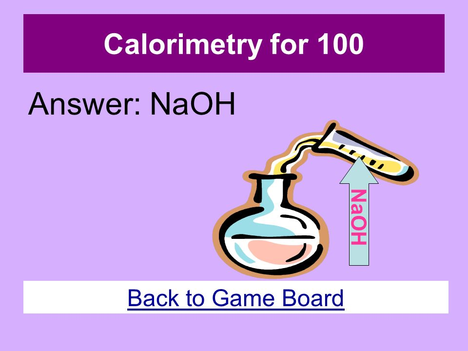 Energy for 100 Answer: Chemical potential energy Back to Game Board
