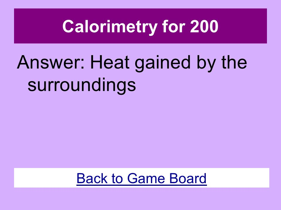 Changes in Heat for 200 Question: What is the term for energy transferred between objects because of a difference in temperature.