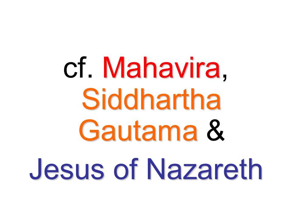 Mahavira Siddhartha Gautama cf. Mahavira, Siddhartha Gautama & Jesus of Nazareth