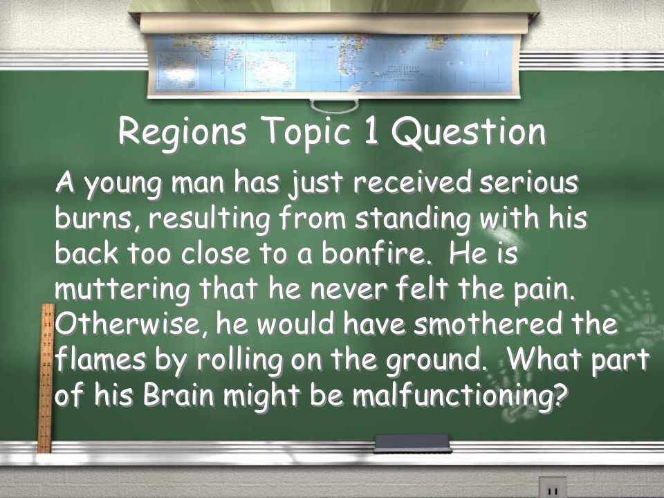 Are You Smarter Than a Brain surgeon? 1,000,000 Regions Topic 1 Regions Topic 2 Testing Topic 3 Testing Topic 4 Conditions Topic 5 Conditions Topic 6