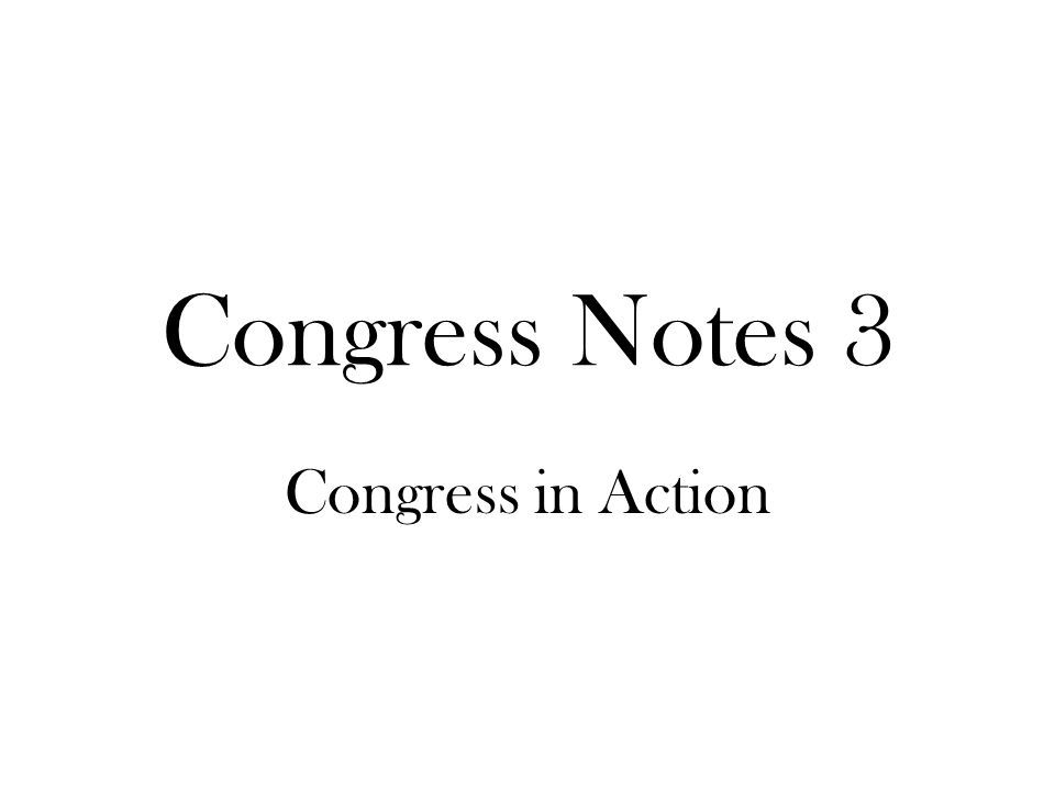 Congress Notes 3 Congress in Action