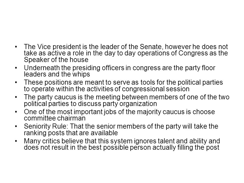 The Vice president is the leader of the Senate, however he does not take as active a role in the day to day operations of Congress as the Speaker of t