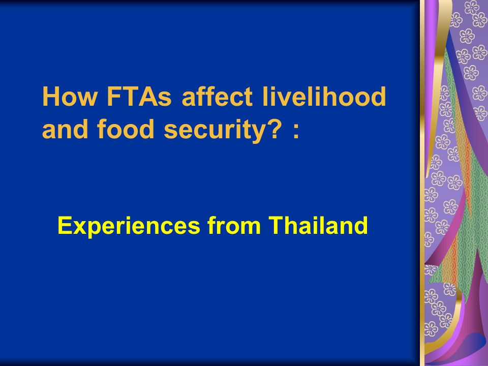 How FTAs affect livelihood and food security : Experiences from Thailand
