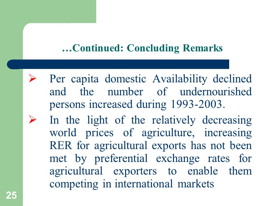 25 …Continued: Concluding Remarks Per capita domestic Availability declined and the number of undernourished persons increased during 1993-2003. In th