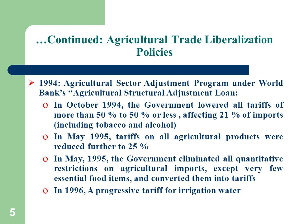 5 …Continued: Agricultural Trade Liberalization Policies 1994: Agricultural Sector Adjustment Program-under World Banks Agricultural Structural Adjust