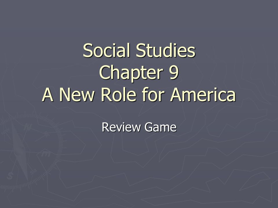 Social Studies Chapter 9 A New Role for America Review Game