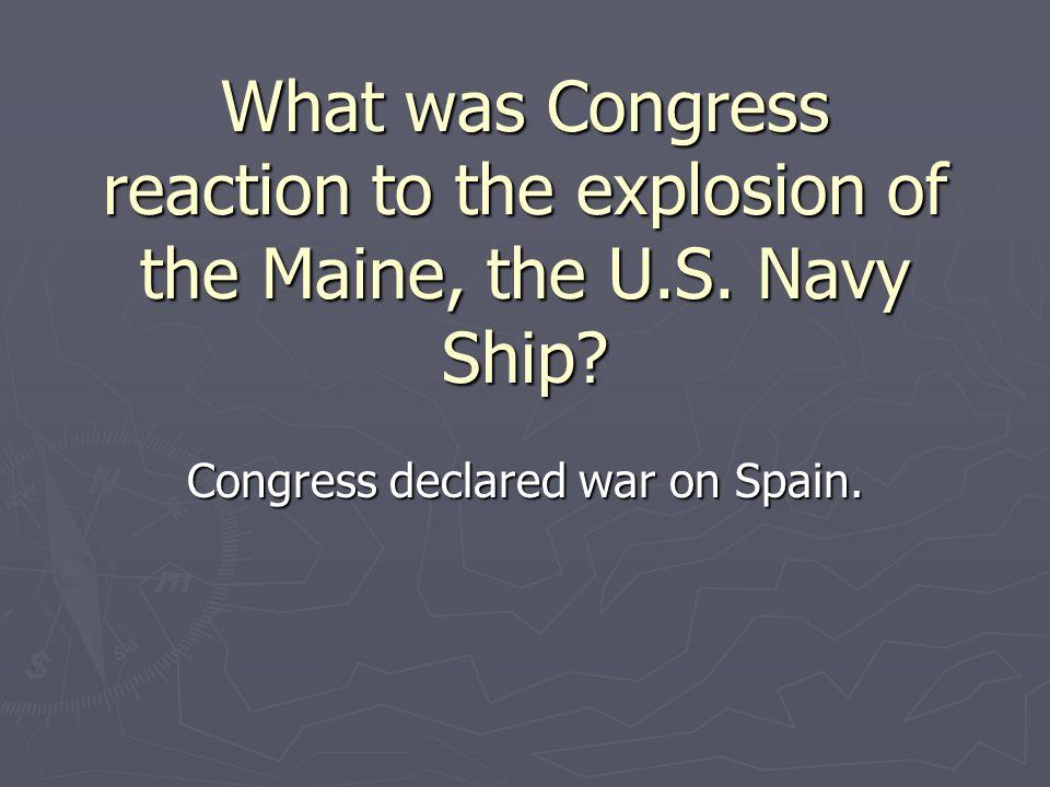 Congress declared war on Spain.