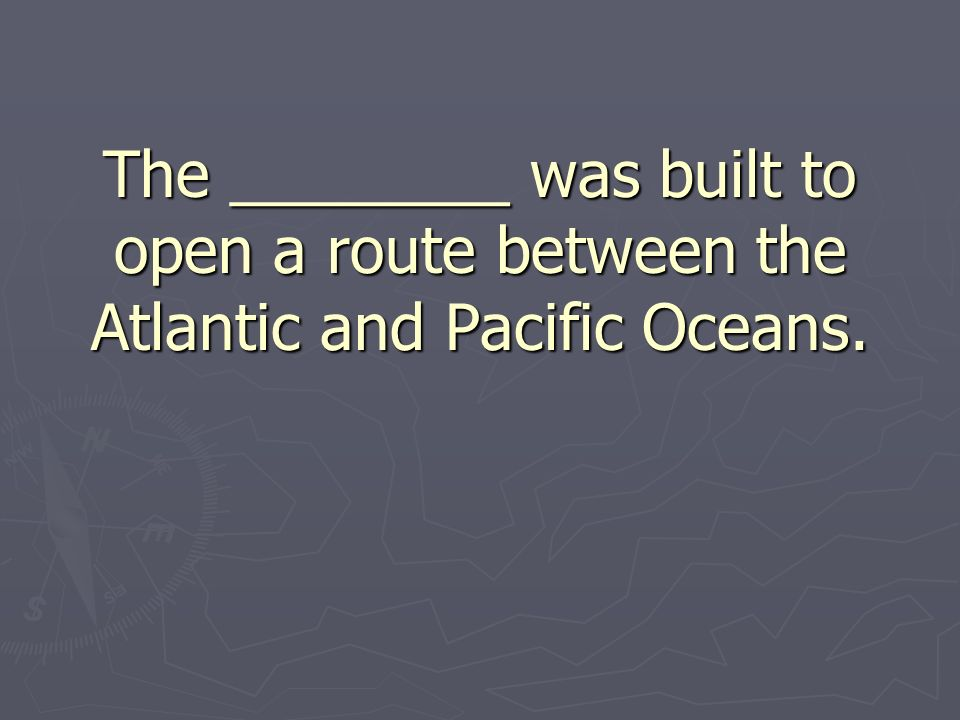The ________ was built to open a route between the Atlantic and Pacific Oceans.