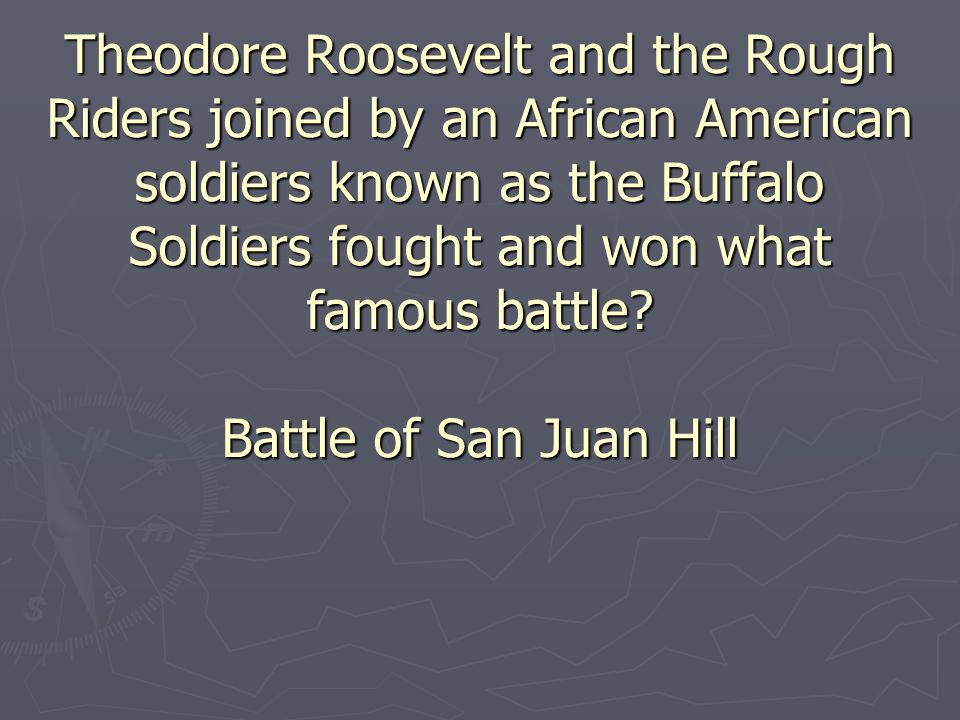 Theodore Roosevelt and the Rough Riders joined by an African American soldiers known as the Buffalo Soldiers fought and won what famous battle.