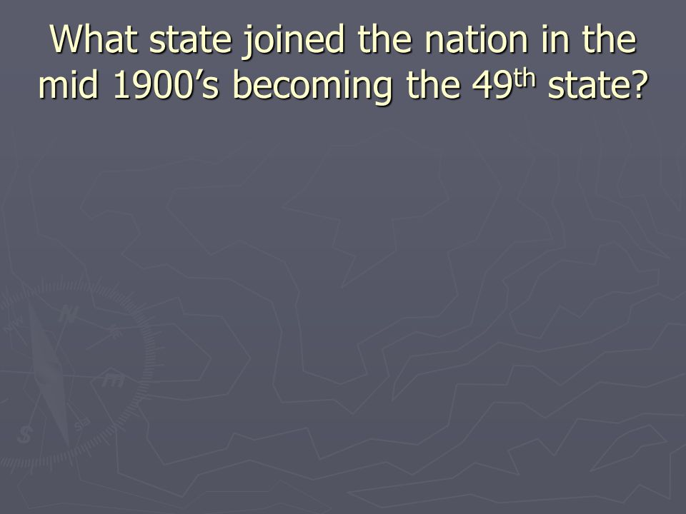What state joined the nation in the mid 1900s becoming the 49 th state