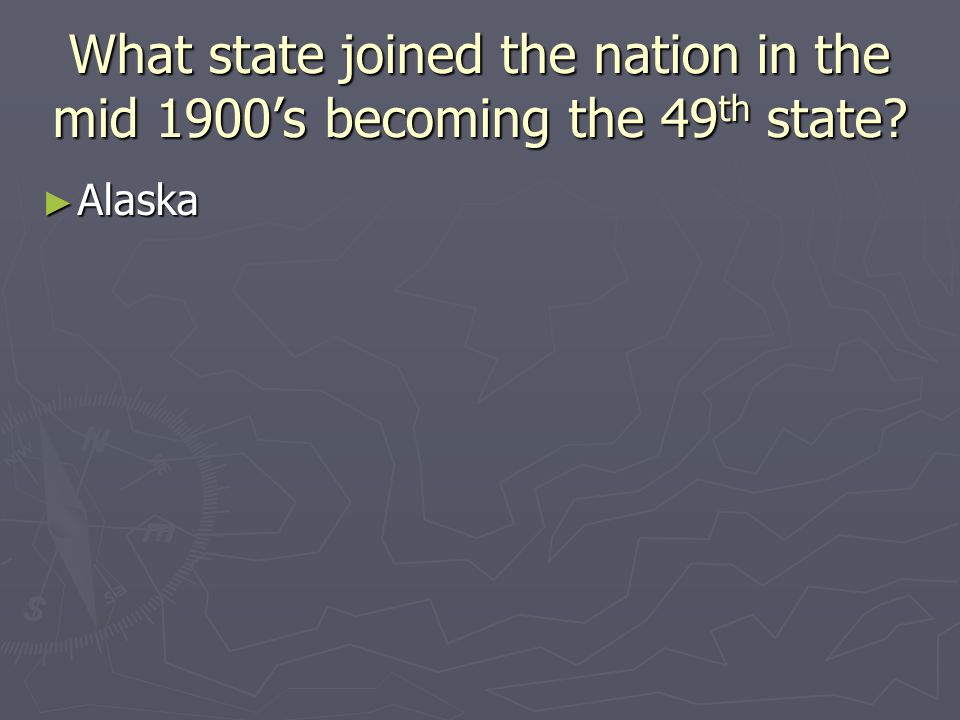 What state joined the nation in the mid 1900s becoming the 50 th state?