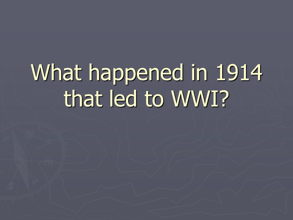 What happened in 1914 that led to WWI