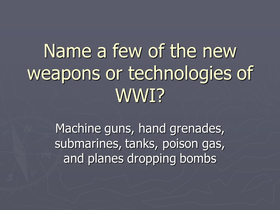 Machine guns, hand grenades, submarines, tanks, poison gas, and planes dropping bombs
