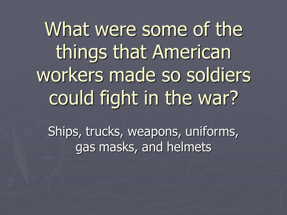 Ships, trucks, weapons, uniforms, gas masks, and helmets
